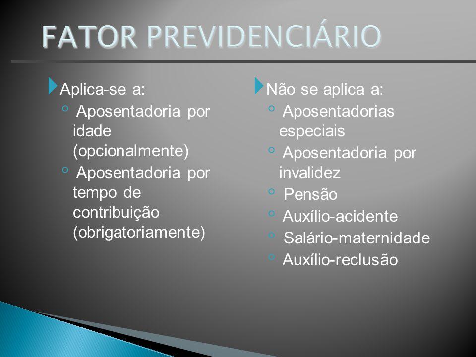 FATOR PREVIDENCIÁRIO Aplica-se a: