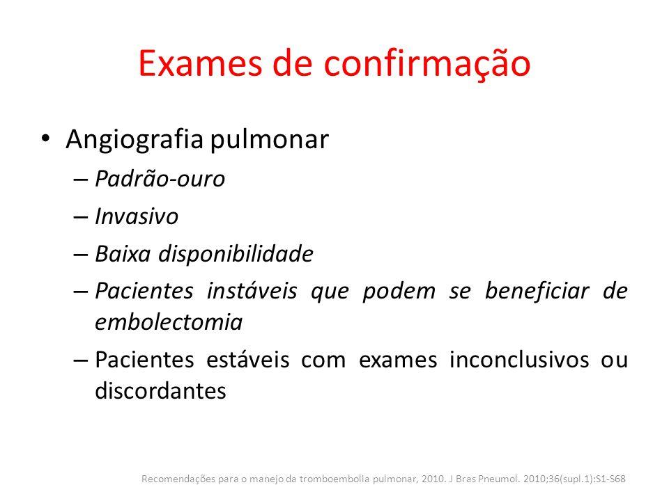 Exames de confirmação Angiografia pulmonar Padrão-ouro Invasivo