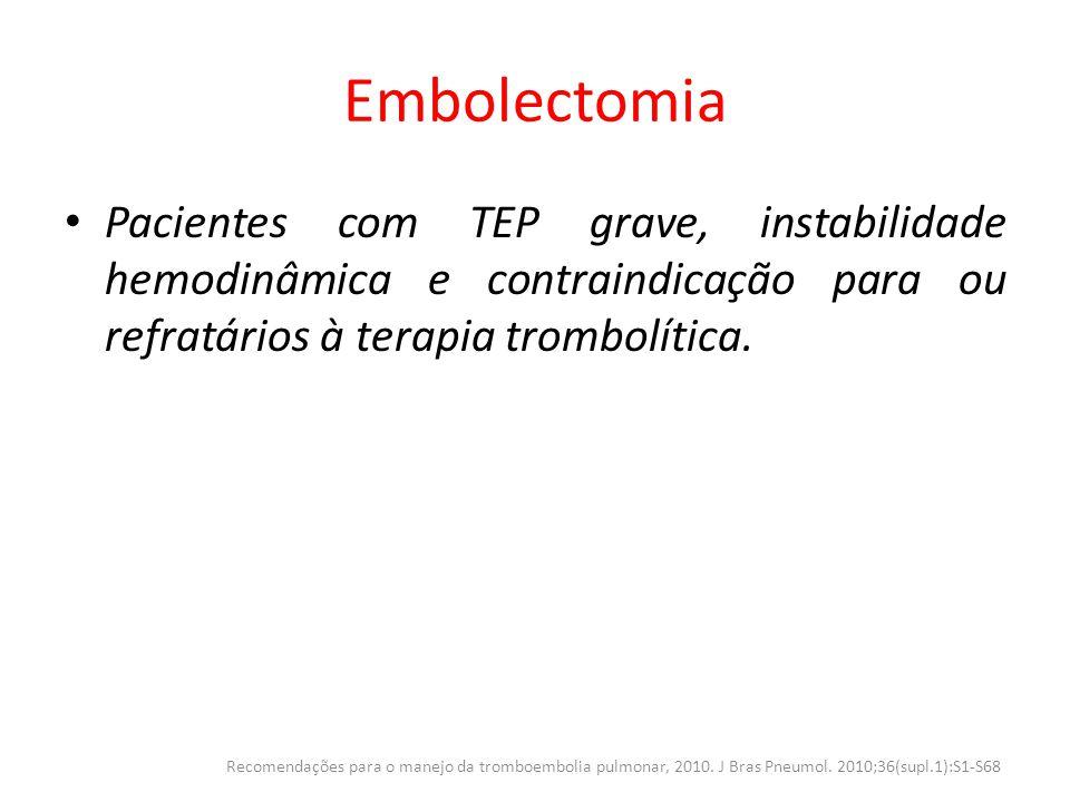 Embolectomia Pacientes com TEP grave, instabilidade hemodinâmica e contraindicação para ou refratários à terapia trombolítica.