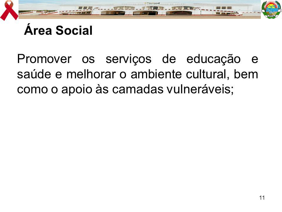 Área Social Promover os serviços de educação e saúde e melhorar o ambiente cultural, bem como o apoio às camadas vulneráveis;