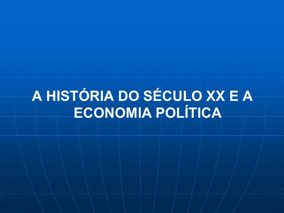A HISTÓRIA DO SÉCULO XX E A ECONOMIA POLÍTICA
