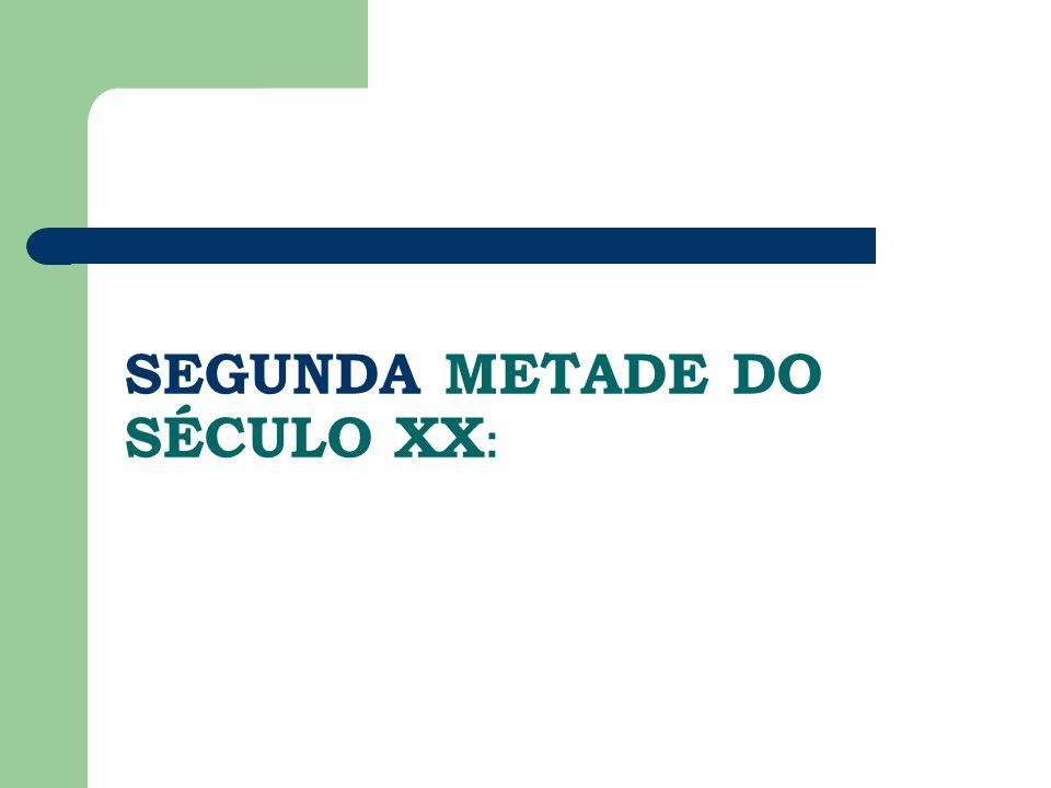 SEGUNDA METADE DO SÉCULO XX: