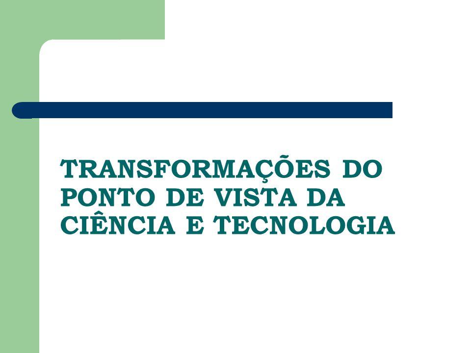 TRANSFORMAÇÕES DO PONTO DE VISTA DA CIÊNCIA E TECNOLOGIA
