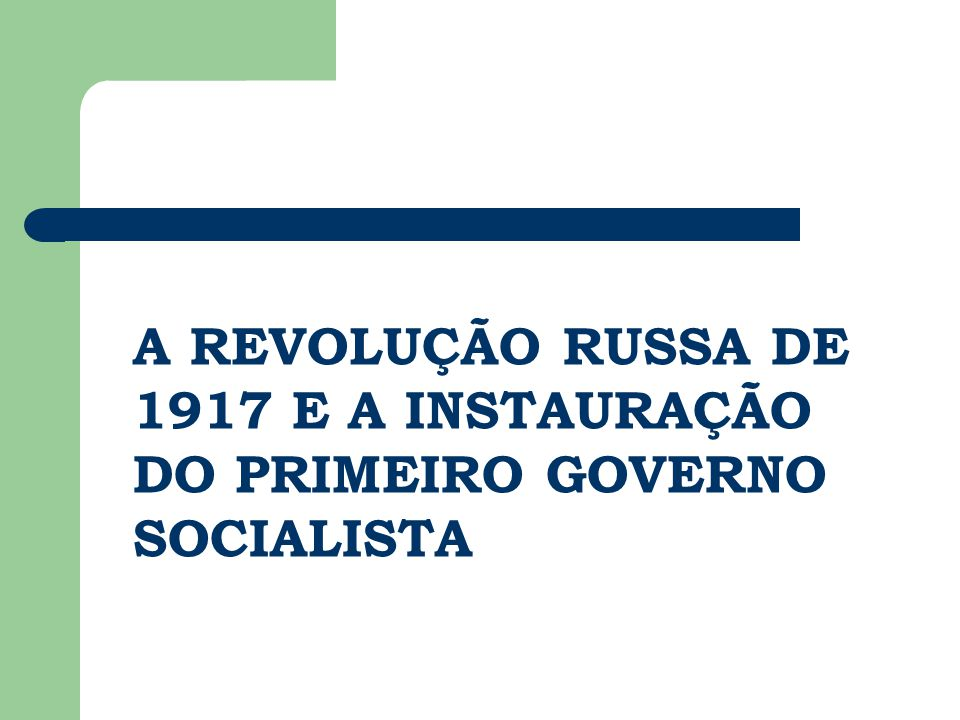 A REVOLUÇÃO RUSSA DE 1917 E A INSTAURAÇÃO DO PRIMEIRO GOVERNO SOCIALISTA