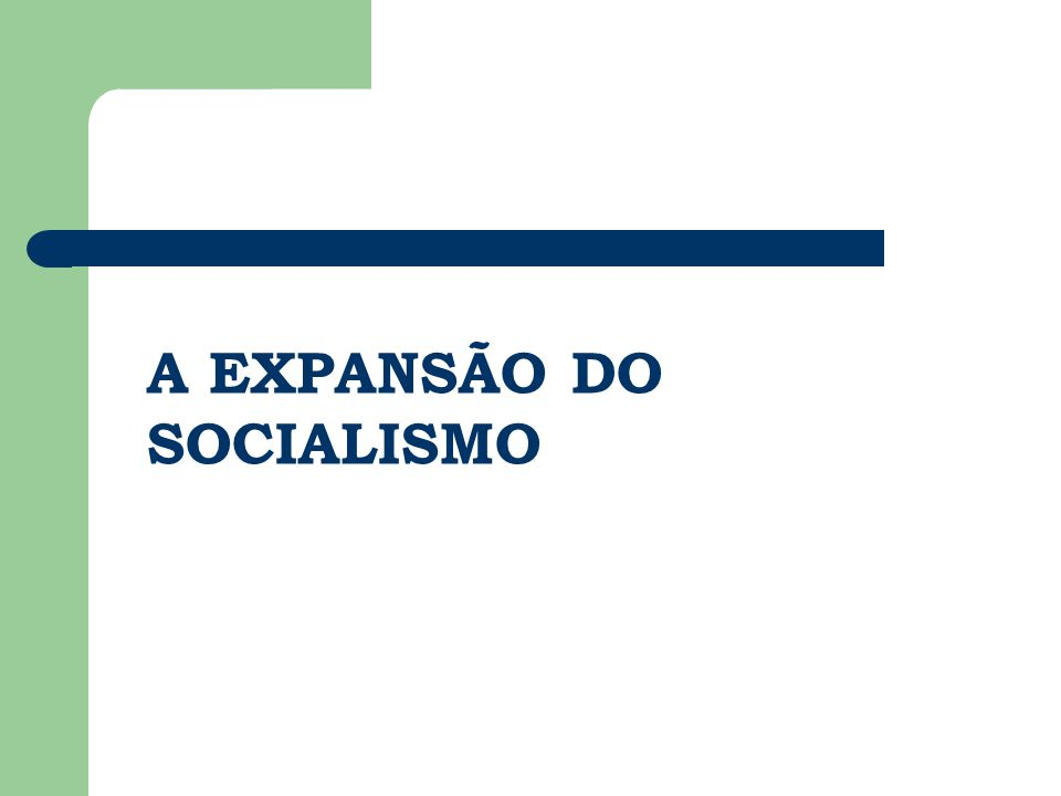 A EXPANSÃO DO SOCIALISMO