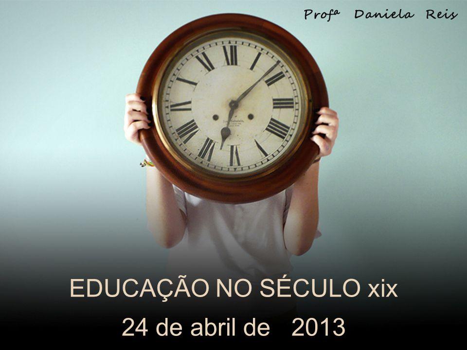 EDUCAÇÃO NO SÉCULO xix 24 de abril de 2013