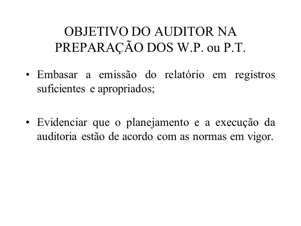 OBJETIVO DO AUDITOR NA PREPARAÇÃO DOS W.P. ou P.T.