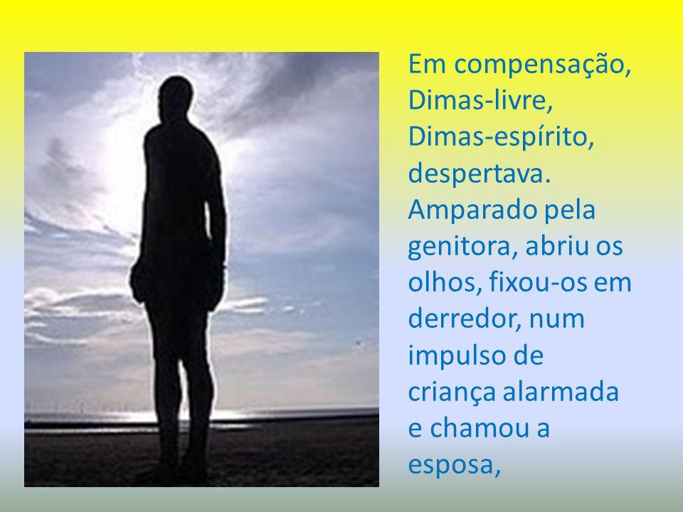 Em compensação, Dimas-livre, Dimas-espírito, despertava