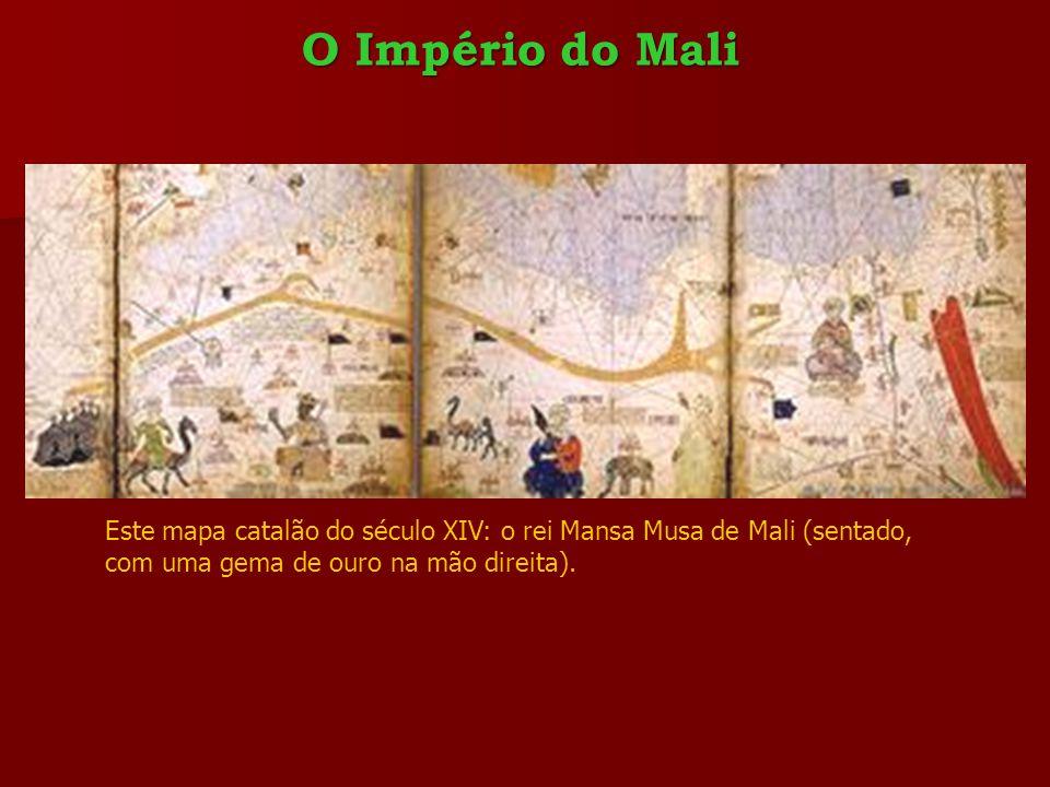 O Império do Mali Este mapa catalão do século XIV: o rei Mansa Musa de Mali (sentado, com uma gema de ouro na mão direita).