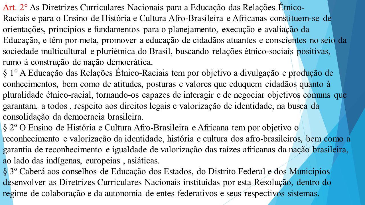 Art. 2° As Diretrizes Curriculares Nacionais para a Educação das Relações Étnico-