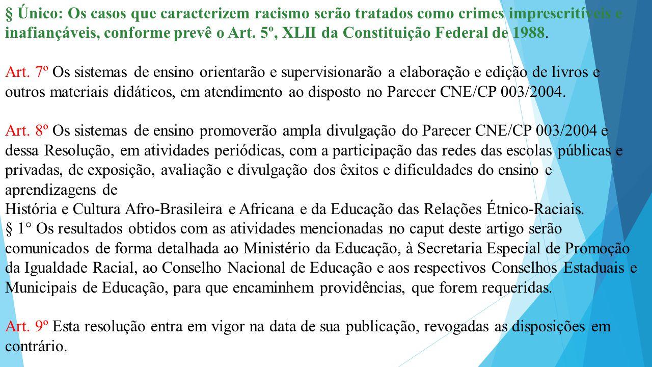 § Único: Os casos que caracterizem racismo serão tratados como crimes imprescritíveis e