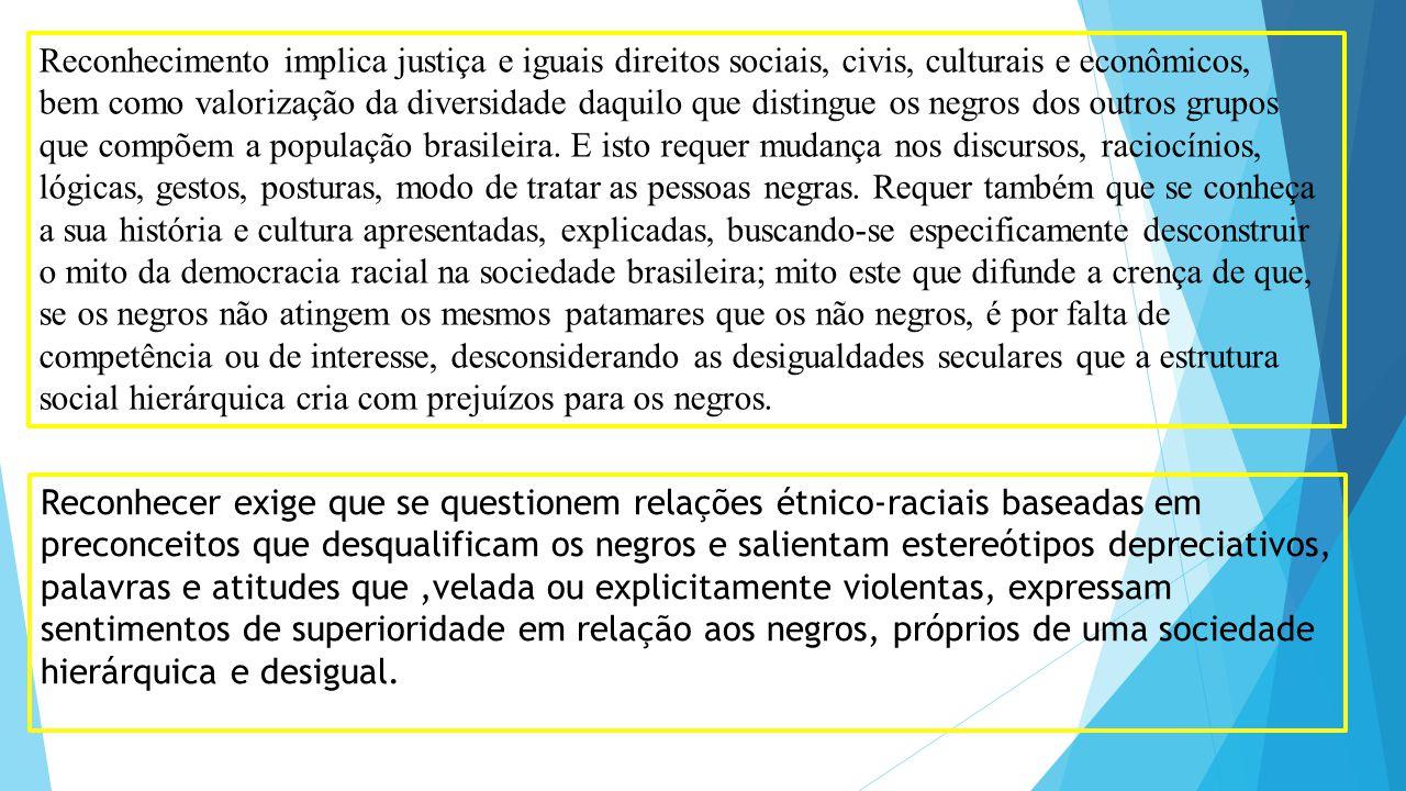 Reconhecimento implica justiça e iguais direitos sociais, civis, culturais e econômicos,