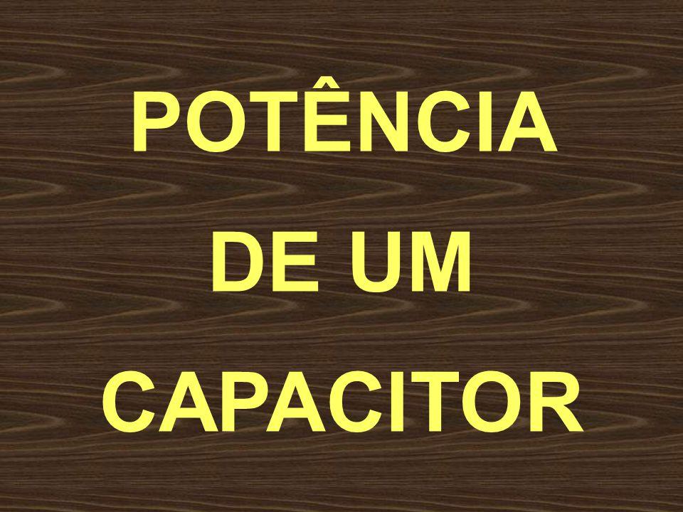 POTÊNCIA DE UM CAPACITOR