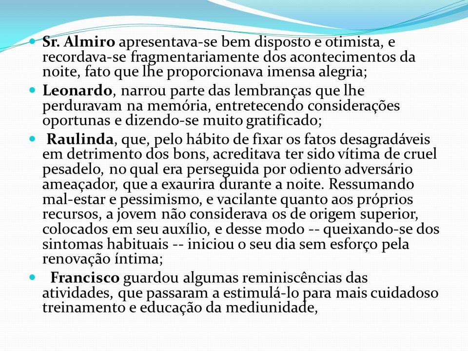 Sr. Almiro apresentava-se bem disposto e otimista, e recordava-se fragmentariamente dos acontecimentos da noite, fato que lhe proporcionava imensa alegria;