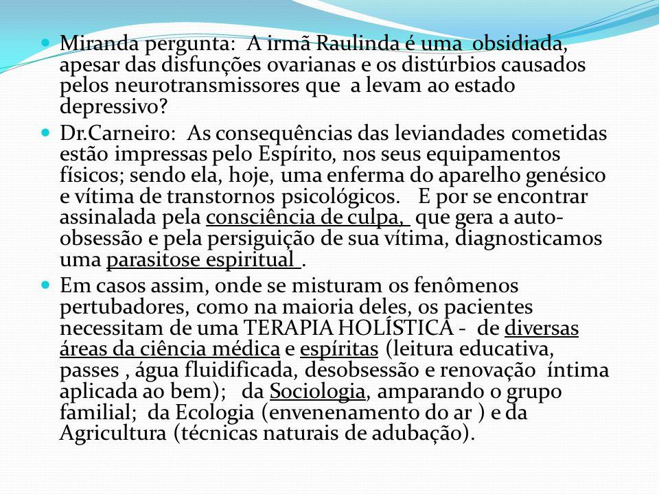Miranda pergunta: A irmã Raulinda é uma obsidiada, apesar das disfunções ovarianas e os distúrbios causados pelos neurotransmissores que a levam ao estado depressivo