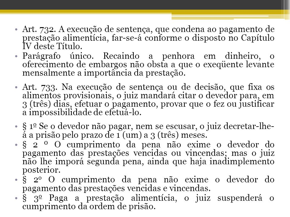 Art. 732. A execução de sentença, que condena ao pagamento de prestação alimentícia, far-se-á conforme o disposto no Capítulo IV deste Título.