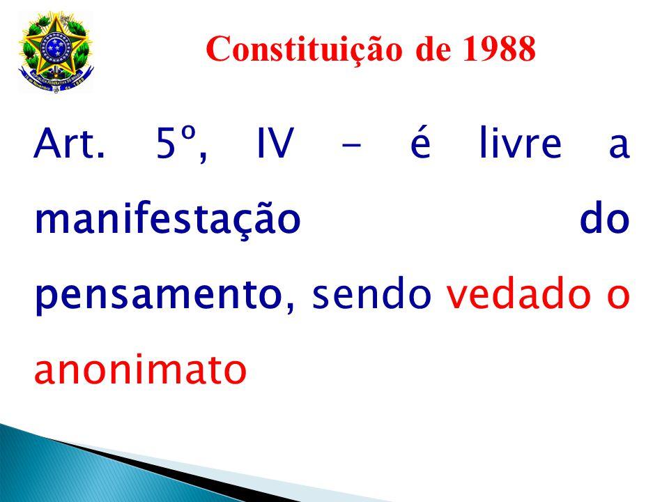 Constituição de 1988 Art. 5º, IV - é livre a manifestação do pensamento, sendo vedado o anonimato