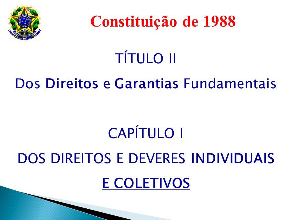 Constituição de 1988 TÍTULO II Dos Direitos e Garantias Fundamentais