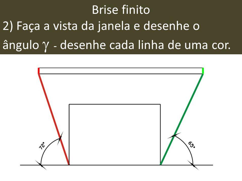 Brise finito 2) Faça a vista da janela e desenhe o ângulo  - desenhe cada linha de uma cor.