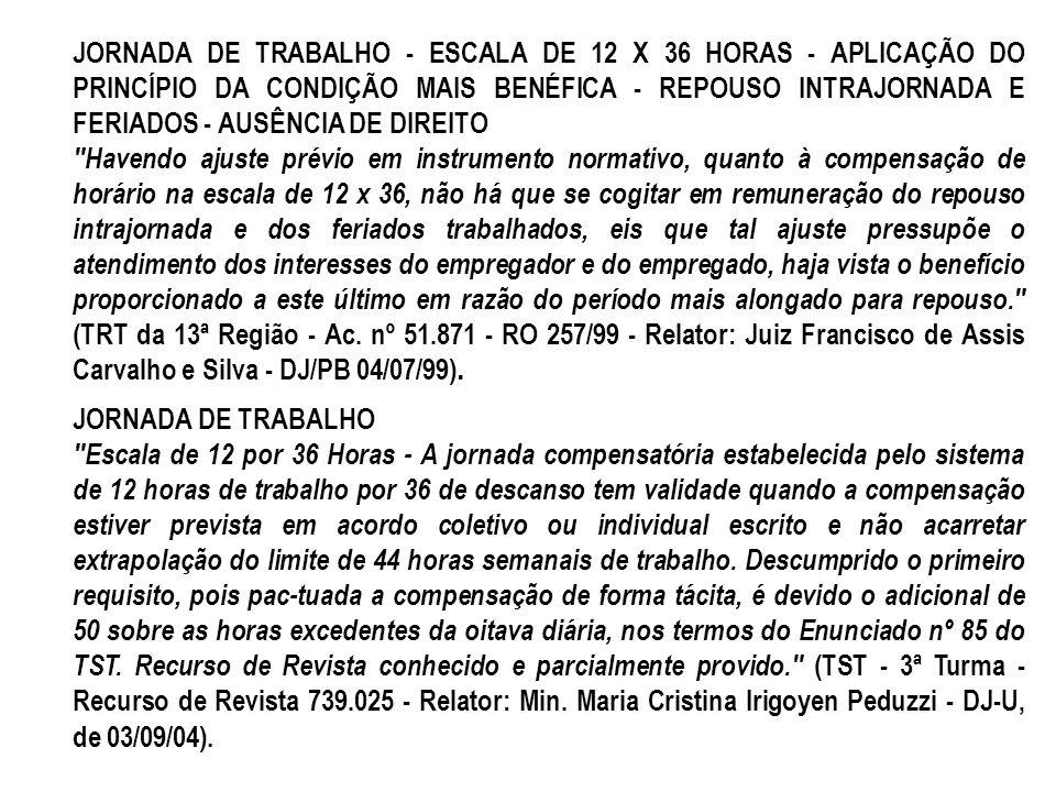 JORNADA DE TRABALHO - ESCALA DE 12 X 36 HORAS - APLICAÇÃO DO PRINCÍPIO DA CONDIÇÃO MAIS BENÉFICA - REPOUSO INTRAJORNADA E FERIADOS - AUSÊNCIA DE DIREITO