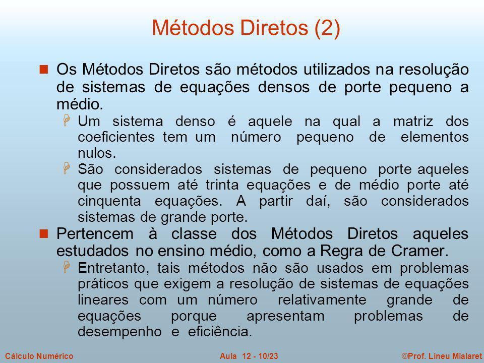 Métodos Diretos (2) Os Métodos Diretos são métodos utilizados na resolução de sistemas de equações densos de porte pequeno a médio.