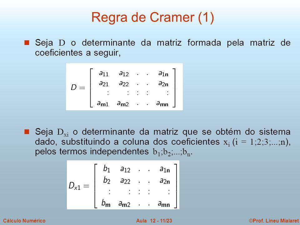 Regra de Cramer (1) Seja D o determinante da matriz formada pela matriz de coeficientes a seguir,