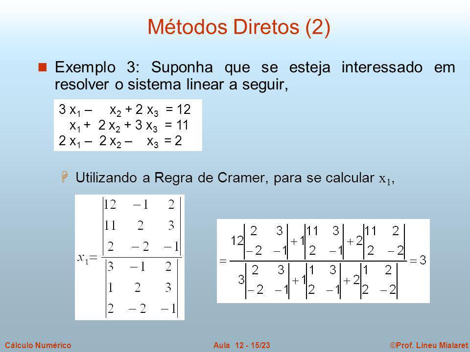 Métodos Diretos (2) Exemplo 3: Suponha que se esteja interessado em resolver o sistema linear a seguir,