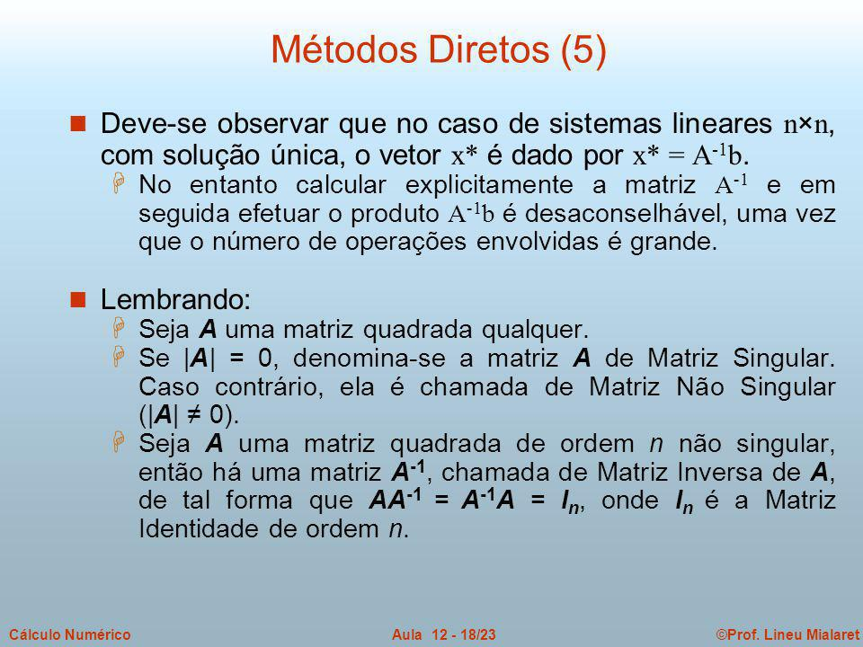 Métodos Diretos (5) Deve-se observar que no caso de sistemas lineares n×n, com solução única, o vetor x* é dado por x* = A-1b.