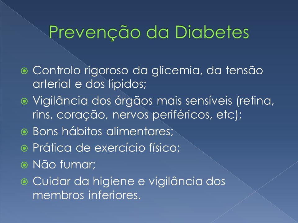 Prevenção da Diabetes Controlo rigoroso da glicemia, da tensão arterial e dos lípidos;