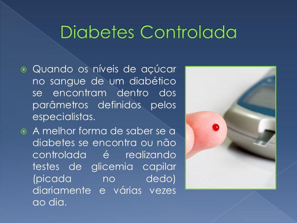 Diabetes Controlada Quando os níveis de açúcar no sangue de um diabético se encontram dentro dos parâmetros definidos pelos especialistas.