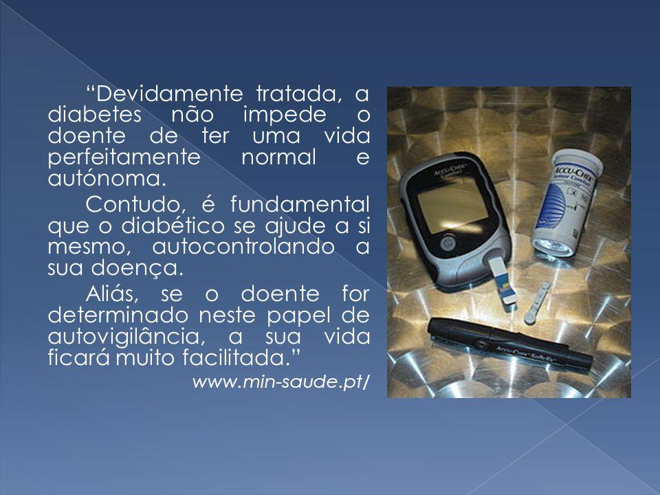 Devidamente tratada, a diabetes não impede o doente de ter uma vida perfeitamente normal e autónoma.