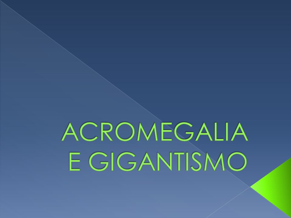 ACROMEGALIA E GIGANTISMO