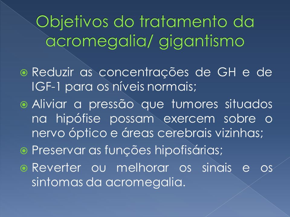 Objetivos do tratamento da acromegalia/ gigantismo
