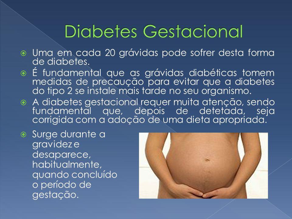 Diabetes Gestacional Uma em cada 20 grávidas pode sofrer desta forma de diabetes.