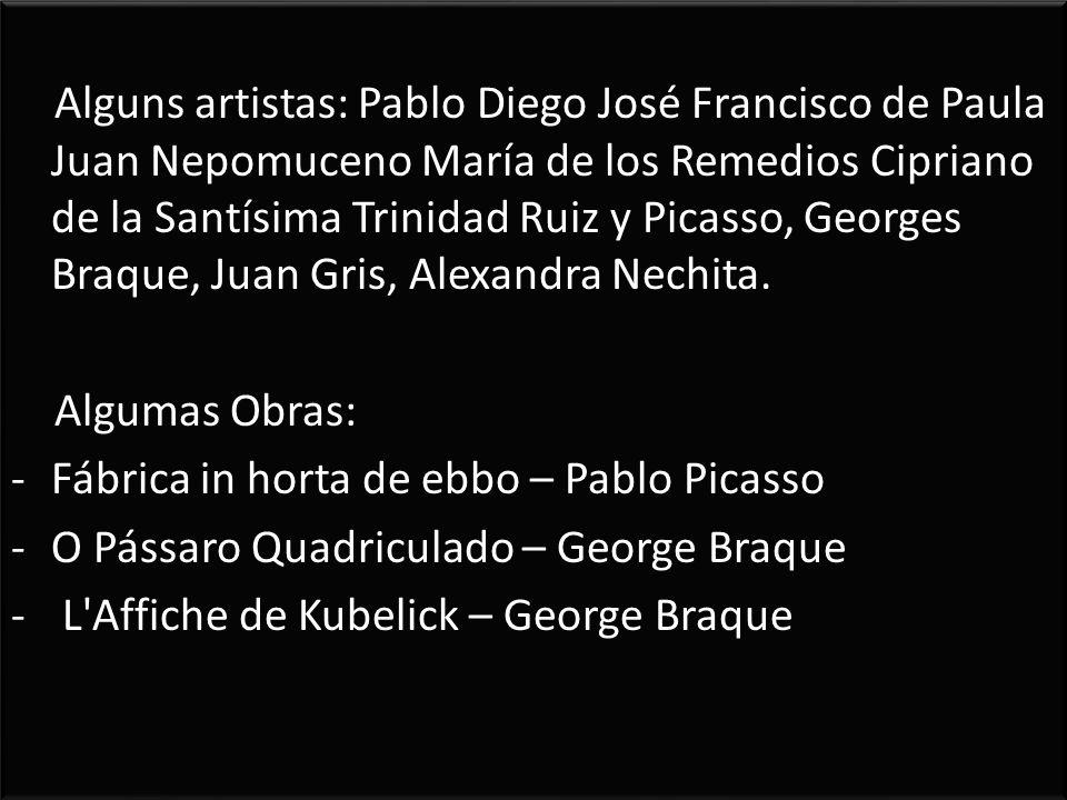 Alguns artistas: Pablo Diego José Francisco de Paula Juan Nepomuceno María de los Remedios Cipriano de la Santísima Trinidad Ruiz y Picasso, Georges Braque, Juan Gris, Alexandra Nechita.