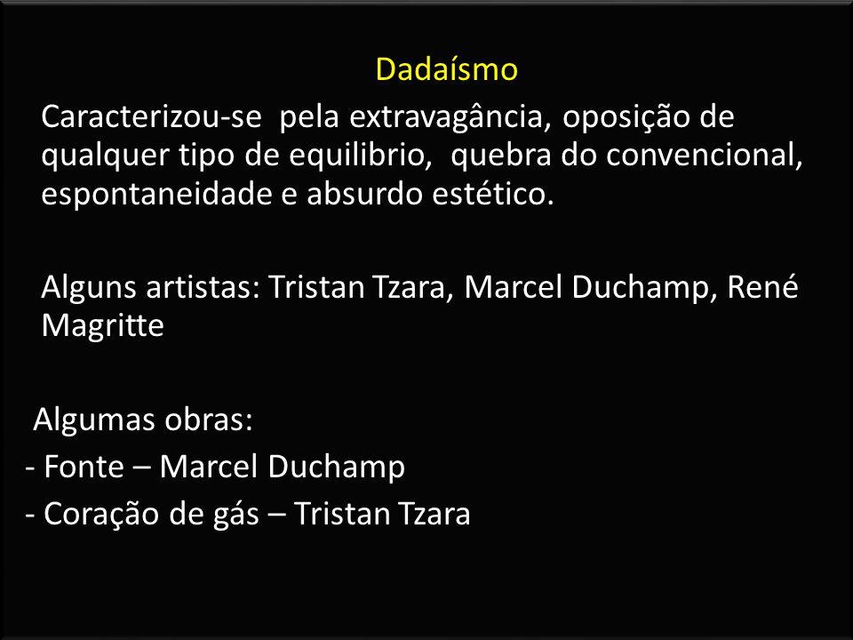 Dadaísmo Caracterizou-se pela extravagância, oposição de qualquer tipo de equilibrio, quebra do convencional, espontaneidade e absurdo estético.