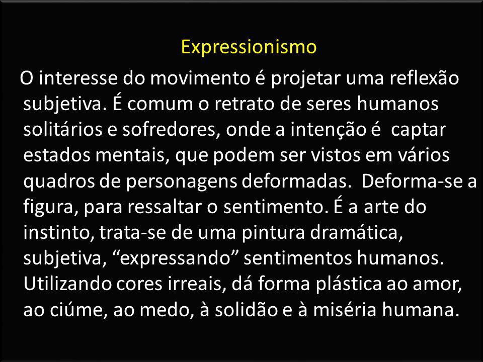 Expressionismo O interesse do movimento é projetar uma reflexão subjetiva.