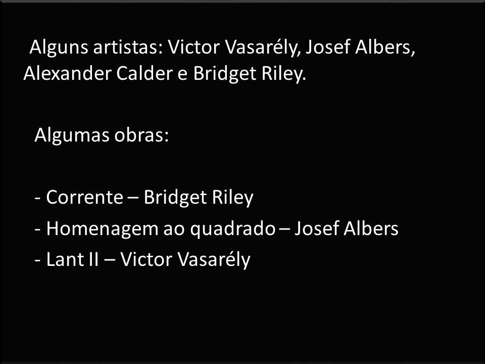 Alguns artistas: Victor Vasarély, Josef Albers, Alexander Calder e Bridget Riley.