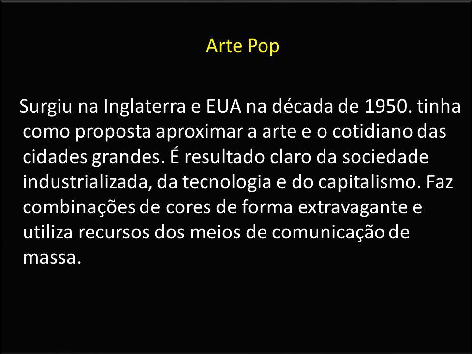 Arte Pop Surgiu na Inglaterra e EUA na década de 1950