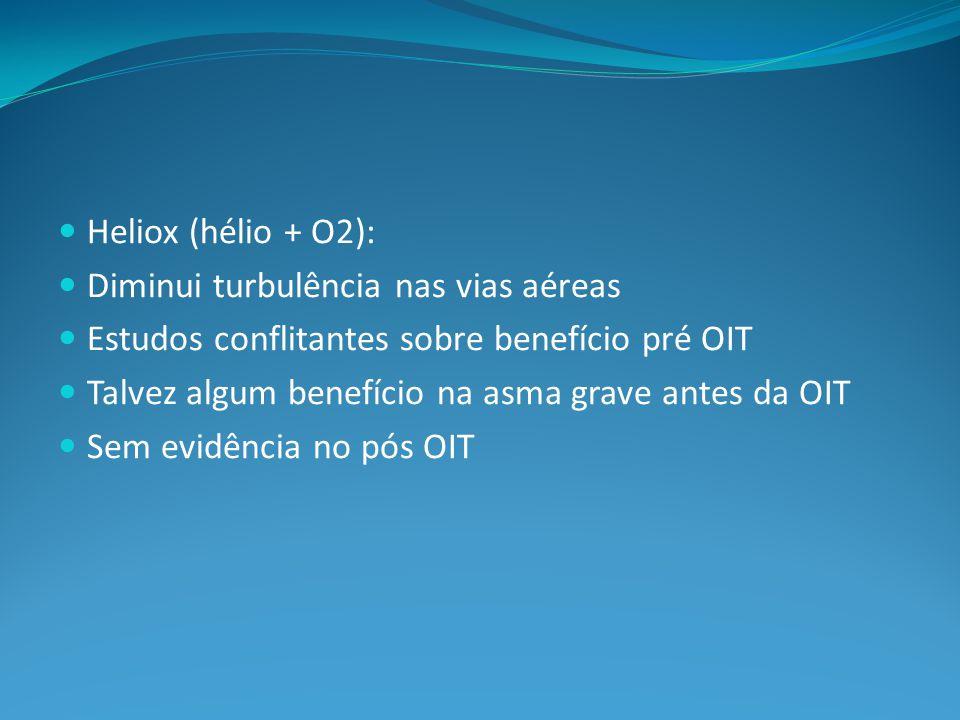 Heliox (hélio + O2): Diminui turbulência nas vias aéreas. Estudos conflitantes sobre benefício pré OIT.