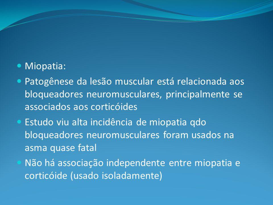 Miopatia: Patogênese da lesão muscular está relacionada aos bloqueadores neuromusculares, principalmente se associados aos corticóides.