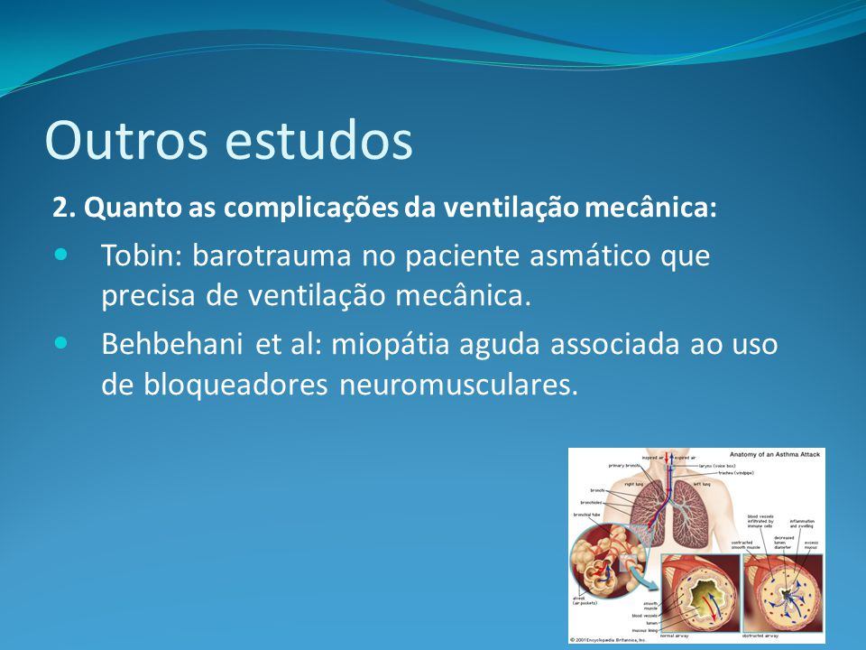 Outros estudos 2. Quanto as complicações da ventilação mecânica: Tobin: barotrauma no paciente asmático que precisa de ventilação mecânica.