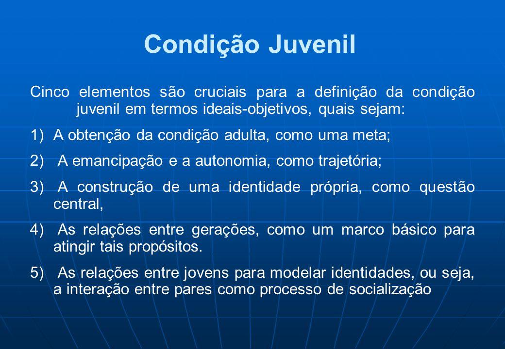 Condição Juvenil Cinco elementos são cruciais para a definição da condição juvenil em termos ideais-objetivos, quais sejam: