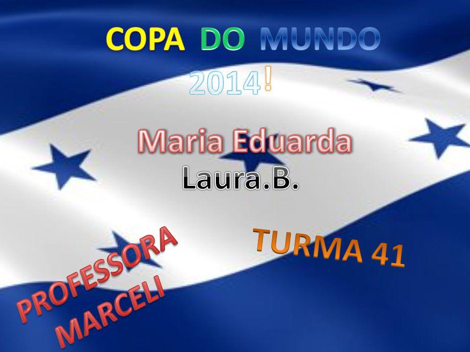 COPA DO MUNDO ! 2014 Maria Eduarda Laura.B. TURMA 41 PROFESSORA MARCELI