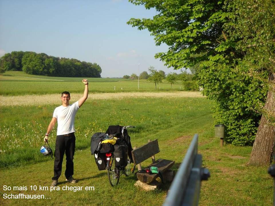 So mais 10 km pra chegar em Schaffhausen…