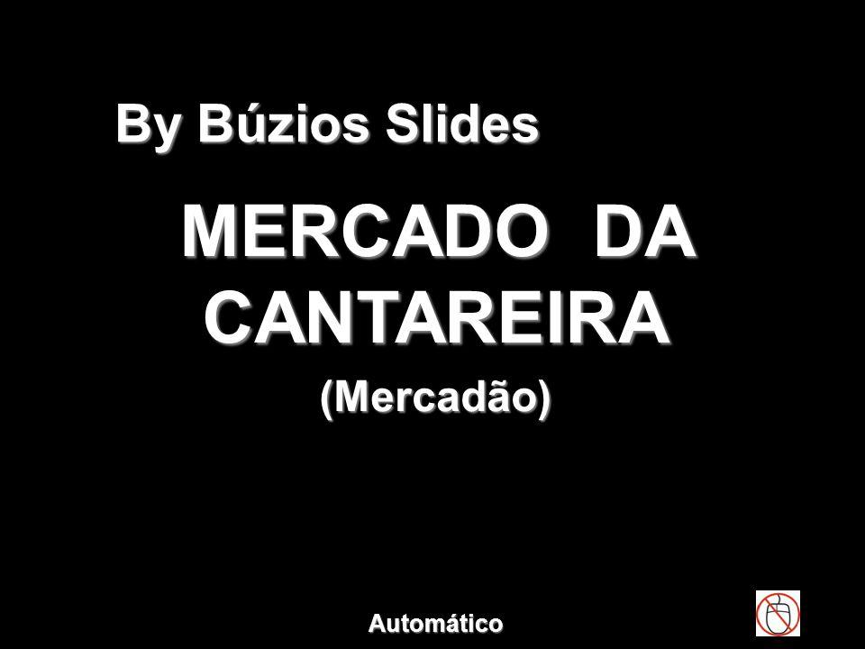 By Búzios Slides MERCADO DA CANTAREIRA (Mercadão) Automático