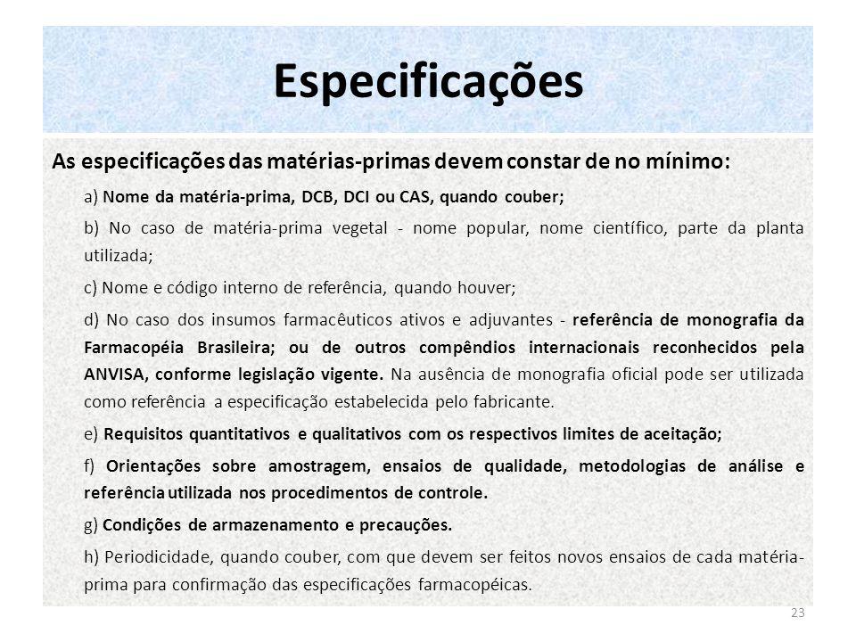 Especificações As especificações das matérias-primas devem constar de no mínimo: a) Nome da matéria-prima, DCB, DCI ou CAS, quando couber;