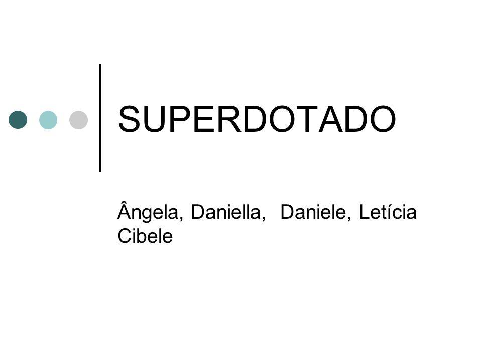 Ângela, Daniella, Daniele, Letícia Cibele