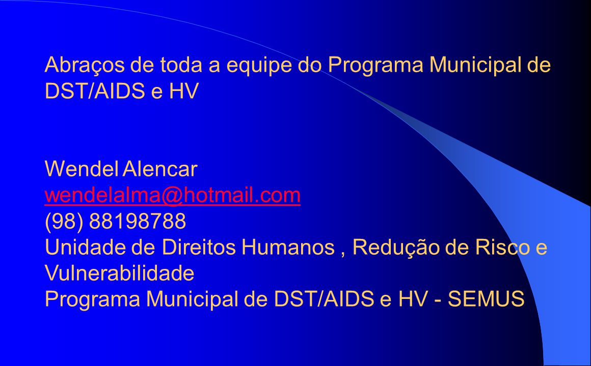 Abraços de toda a equipe do Programa Municipal de DST/AIDS e HV