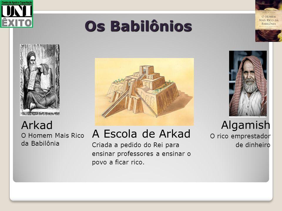 Os Babilônios Arkad Algamish A Escola de Arkad O Homem Mais Rico